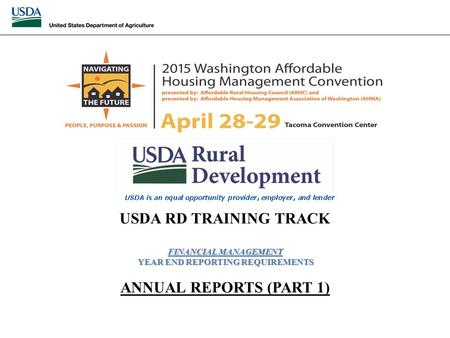 FINANCIAL MANAGEMENT YEAR END REPORTING REQUIREMENTS USDA RD TRAINING TRACK FINANCIAL MANAGEMENT YEAR END REPORTING REQUIREMENTS ANNUAL REPORTS (PART 1)