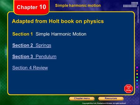 Copyright © by Holt, Rinehart and Winston. All rights reserved. ResourcesChapter menu Simple harmonic motion Chapter 10 Adapted from Holt book on physics.