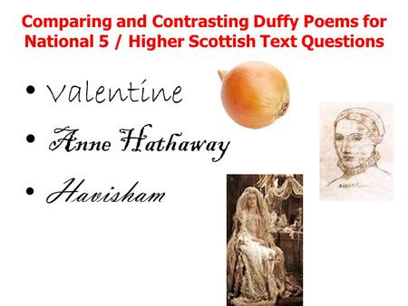 Comparing and Contrasting Duffy Poems for National 5 / Higher Scottish Text Questions Valentine Anne Hathaway Havisham.