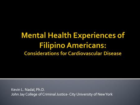 Kevin L. Nadal, Ph.D. John Jay College of Criminal Justice- City University of New York.