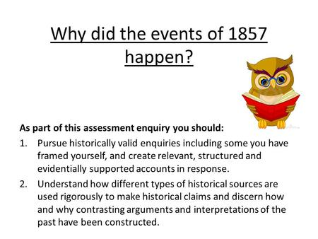 Why did the events of 1857 happen?
