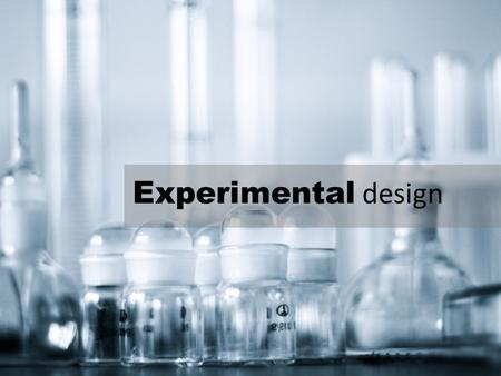 Experimental design. Experimental Experimental design What is an experiment? Controlling the experiment Design categories (Experimental, Quasi- experimental.