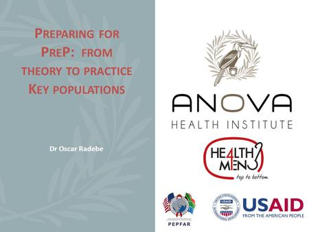 P REPARING FOR P RE P: FROM THEORY TO PRACTICE K EY POPULATIONS Dr Oscar Radebe.