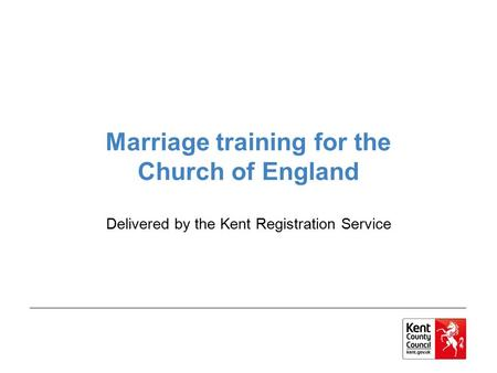 Marriage training for the Church of England Delivered by the Kent Registration Service.