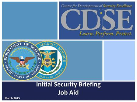 Initial Security Briefing Job Aid March 2015. This initial briefing contains the basic security information personnel need to know when they first report.