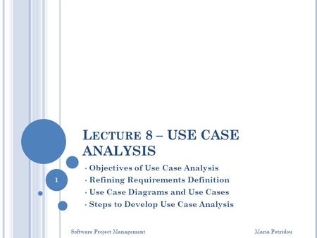 L ECTURE 8 – USE CASE ANALYSIS Objectives of Use Case Analysis Refining Requirements Definition Use Case Diagrams and Use Cases Steps to Develop Use Case.