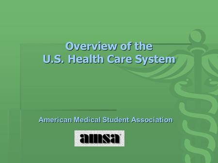 Overview of the U.S. Health Care System American Medical Student Association.