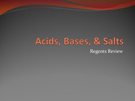 Acids, Bases, & Salts Regents Review.