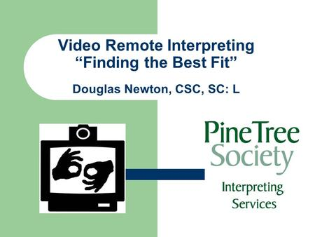 "Video Remote Interpreting ""Finding the Best Fit"" Douglas Newton, CSC, SC: L."