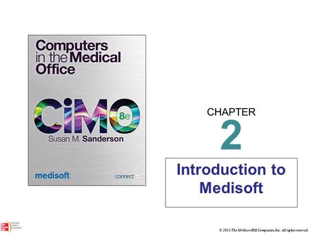 CHAPTER © 2013 The McGraw-Hill Companies, Inc. All rights reserved. 2 Introduction to Medisoft.