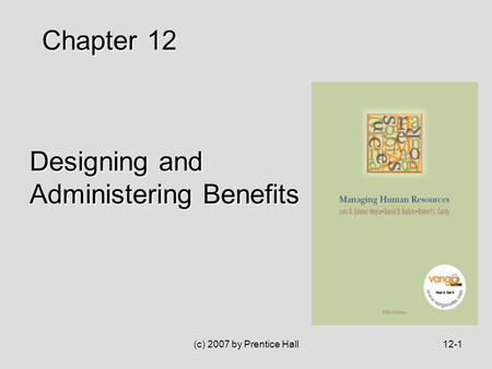 (c) 2007 by Prentice Hall12-1 Designing and Administering Benefits Chapter 12.