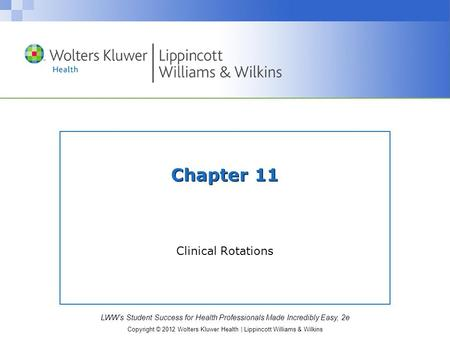LWW's Student Success for Health Professionals Made Incredibly Easy, 2e Copyright © 2012 Wolters Kluwer Health | Lippincott Williams & Wilkins Chapter.