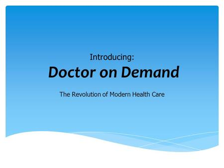 Introducing: Doctor on Demand