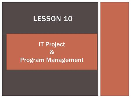 LESSON 10 IT Project & Program Management.  Business and project management skills are becoming important for IT professionals to master.  There are.
