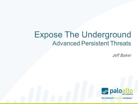 Expose The Underground Advanced Persistent Threats Jeff Baker.