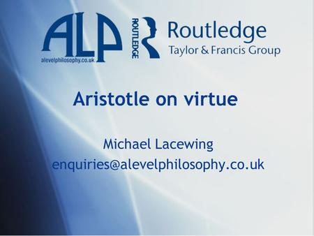 Aristotle on virtue Michael Lacewing