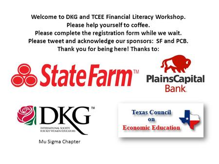 Welcome to DKG and TCEE Financial Literacy Workshop. Please help yourself to coffee. Please complete the registration form while we wait. Please tweet.