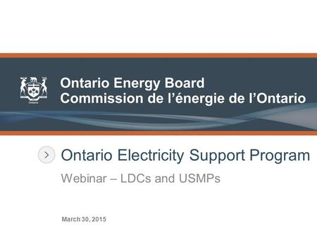 Ontario Electricity Support Program Webinar – LDCs and USMPs March 30, 2015.