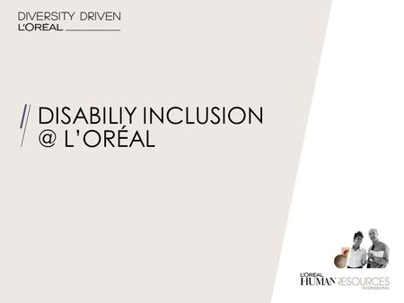 DISABILIY L'ORÉAL. DEFINITION OF DIVERSITY AT L'ORÉAL Diversity is a mosaic of visible and invisible differences & similarities which influence.