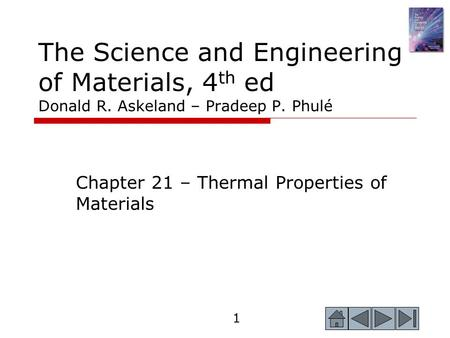 1 The Science and Engineering of Materials, 4 th ed Donald R. Askeland – Pradeep P. Phulé Chapter 21 – Thermal Properties of Materials.