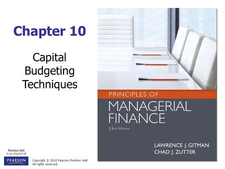 Copyright © 2012 Pearson Prentice Hall. All rights reserved. Chapter 10 Capital Budgeting Techniques.