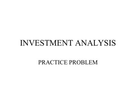 INVESTMENT ANALYSIS PRACTICE PROBLEM. A fertilizer dealer is considering the purchase of a new piece of equipment the will allow him to vary the application.