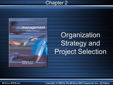 McGraw-Hill/IrwinCopyright © 2008 by The McGraw-Hill Companies, Inc. All Rights Reserved. Organization Strategy and Project Selection Chapter 2.