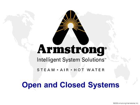 ©2005 Armstrong International, Inc. Open and Closed Systems.
