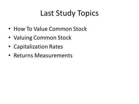 Last Study Topics How To Value Common Stock Valuing Common Stock Capitalization Rates Returns Measurements.