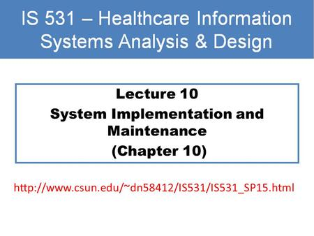 Lecture 10 System Implementation and Maintenance (Chapter 10)