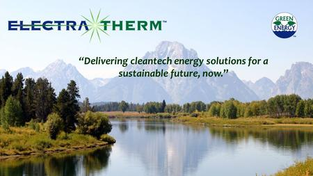 """Delivering cleantech energy solutions for a sustainable future, now."""