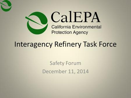 Interagency Refinery Task Force Safety Forum December 11, 2014.