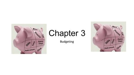 Chapter 3 Budgeting. Key Terms: Get to Know the Language of Money » Budget: A written cash flow plan » Cash Flow Statement: A summary that shows total.