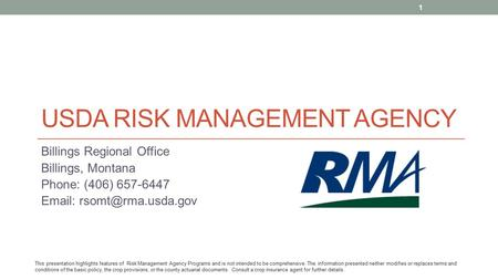 USDA RISK MANAGEMENT AGENCY Billings Regional Office Billings, Montana Phone: (406) 657-6447   This presentation highlights features.