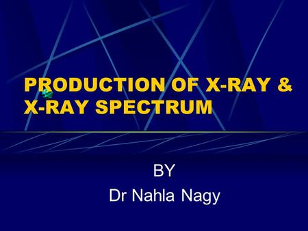 PRODUCTION OF X-RAY & X-RAY SPECTRUM