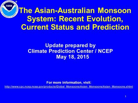 1 The Asian-Australian Monsoon System: Recent Evolution, Current Status and Prediction Update prepared by Climate Prediction Center / NCEP May 18, 2015.