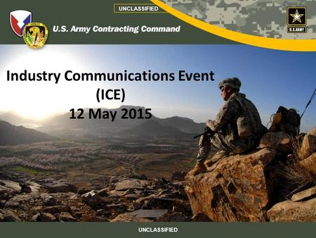 UNCLASSIFIED Industry Communications Event (ICE) 12 May 2015 UNCLASSIFIED.