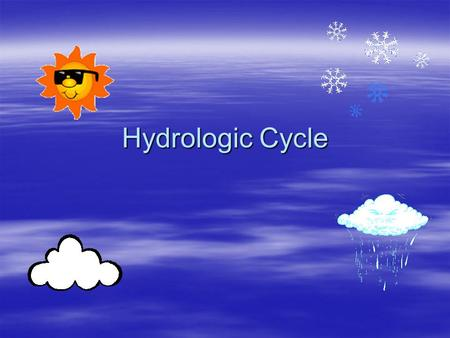 Hydrologic Cycle. Blueprint Skill  Understand the rudimentary elements to the hydrologic cycle.