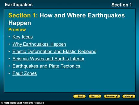 Earthquakes Section 1 Section 1: How and Where Earthquakes Happen Preview Key Ideas Why Earthquakes Happen Elastic Deformation and Elastic Rebound Seismic.