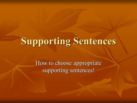 Supporting Sentences How to choose appropriate supporting sentences!