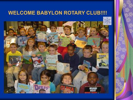 WELCOME BABYLON ROTARY CLUB!!!!. The abc's of Rotary R is for Rotarians.