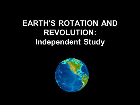 EARTH'S ROTATION AND REVOLUTION: Independent Study