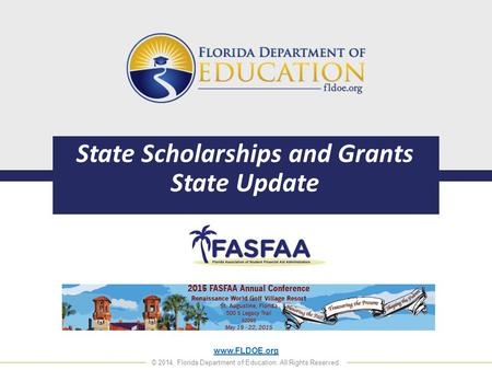 Www.FLDOE.org © 2014, Florida Department of Education. All Rights Reserved. State Scholarships and Grants State Update.