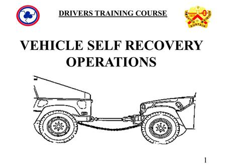 1 DRIVERS TRAINING COURSE VEHICLE SELF RECOVERY OPERATIONS.
