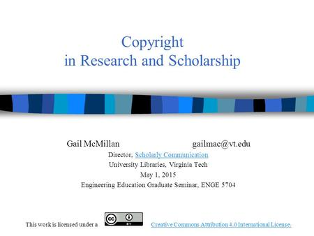 Copyright in Research and Scholarship Gail Director, Scholarly CommunicationScholarly Communication University Libraries, Virginia.