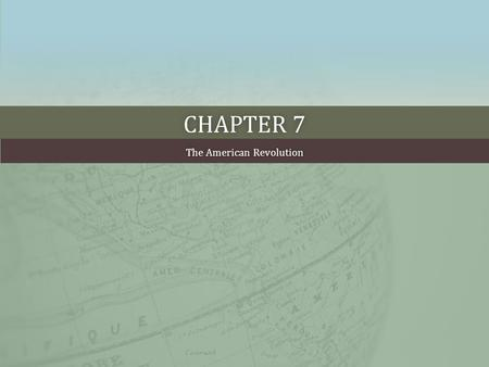 CHAPTER 7CHAPTER 7 The American RevolutionThe American Revolution.