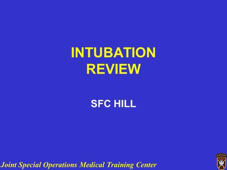 Joint Special Operations Medical Training Center INTUBATION REVIEW SFC HILL.