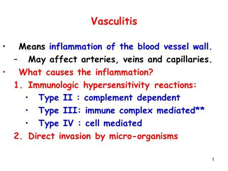 Vasculitis Means inflammation of the blood vessel wall.