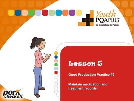 Lesson 5 Good Production Practice #5 Maintain medication and treatment records.