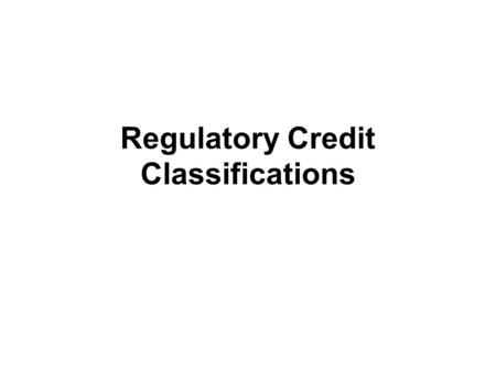 Regulatory Credit Classifications. Credit Classifications Special Mention Substandard Doubtful Loss.